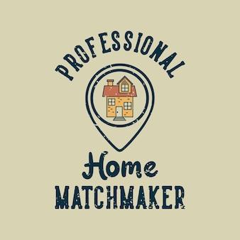 Vintage slogan typografie professionele thuismatchmaker