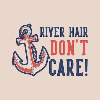 Vintage slogan typografie rivierhaar geeft niet om t-shirtontwerp Premium Vector