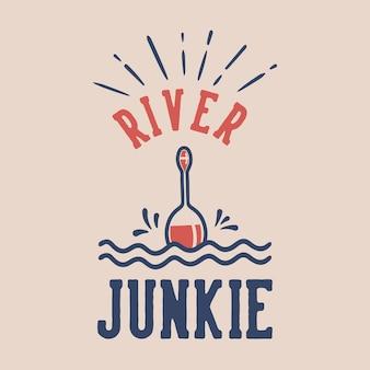 Vintage slogan typografie rivierjunkie voor t-shirtontwerp
