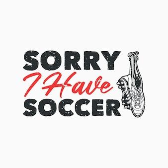 Vintage slogan typografie sorry ik heb voetbal voor t-shirtontwerp