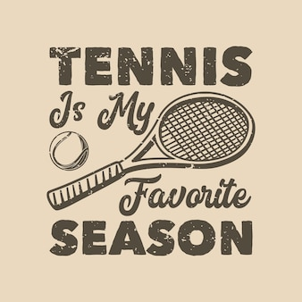 Vintage slogan typografie tennis is mijn favoriete seizoen voor het ontwerpen van t-shirts