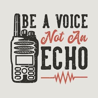 Vintage slogan typografie wees een stem, geen echo voor t-shirtontwerp
