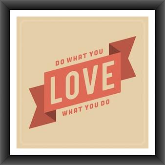 Vintage typografische citaat doen wat je liefde, hou van wat je doet poster sjabloon