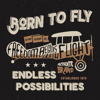Vintage vliegtuig belettering voor afdrukken: born to fly. vrijheid begint met vlucht. eindeloze mogelijkheden
