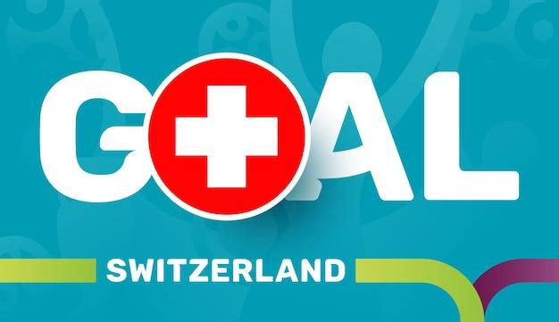 Vlag van zwitserland en slogan-doel op de europese voetbalachtergrond van 2020