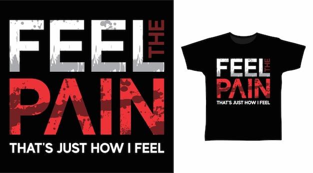 Voel het t-shirtontwerp van de pijntypografie