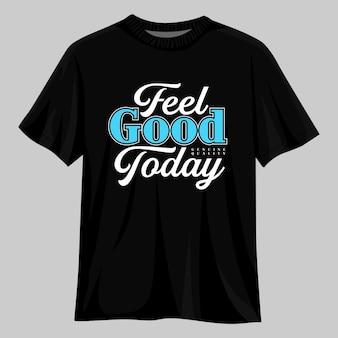 Voel je goed vandaag t-shirtontwerp