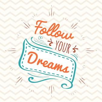 Volg je dreams vintage typografie. digitaal beletteringontwerp.