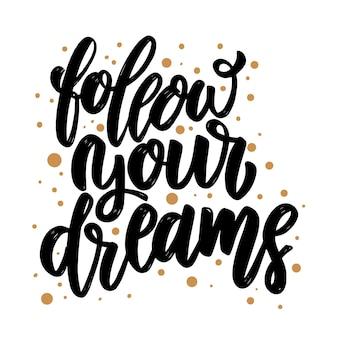Volg je dromen. belettering zin voor poster, kaart, banner, flyer. vector illustratie