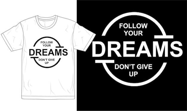Volg je dromen geef geen offertes op t-shirt ontwerp grafische vector