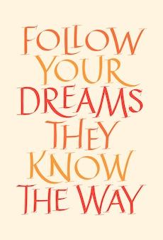 Volg je dromen, ze kennen de manier waarop handgetekende belettering typografie