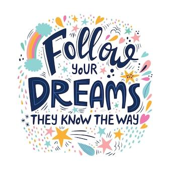 Volg je dromen, zij kennen de weg - motiverende quote.