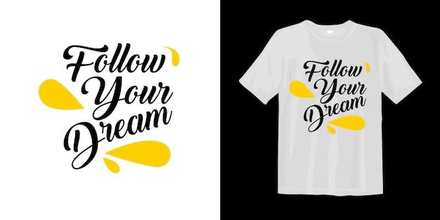 Volg je droom. inspirerend woorden t-shirt design