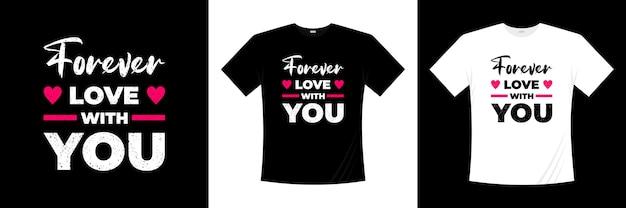 Voor altijd liefde met je typografie t-shirt design. liefde, romantische t-shirt.
