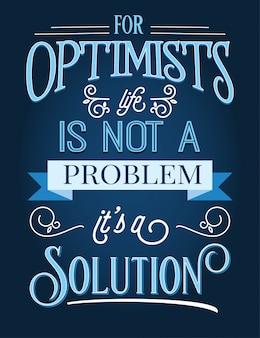 Voor optimisten is het leven geen probleem, het is een oplossing. inspirerend citaat.