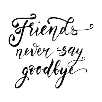Vrienden zeggen nooit vaarwel hand getekende letters