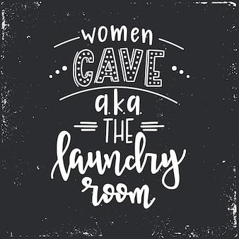 Vrouwen grot aka de wasruimte hand getrokken typografie poster. conceptuele handgeschreven zin