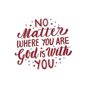 Waar je ook bent, god is met jou belettering