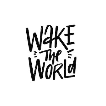 Wake the world hand getekende zwarte kleur belettering zin motivatie tekst