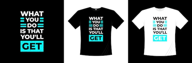 Wat je doet, is dat je een typografisch t-shirtontwerp krijgt. zeggen, zin, citaten t-shirt.