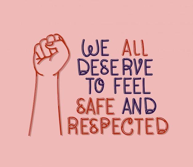 We verdienen het allemaal om veilig en gerespecteerde tekst met vuist te voelen