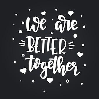 We zijn beter samen handgetekende typografie poster. conceptuele handgeschreven zin home and family handgeschreven kalligrafische ontwerp. inspirerend Premium Vector