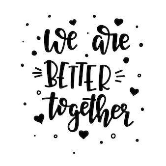 We zijn beter samen handgetekende typografie poster. conceptuele handgeschreven zin home and family handgeschreven kalligrafische ontwerp. inspirerend