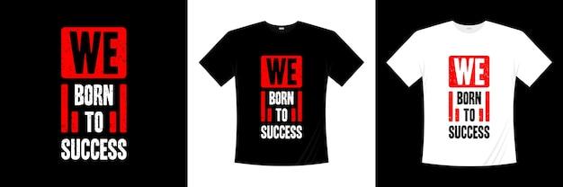 We zijn geboren voor succes-typografie