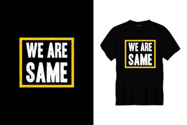 We zijn hetzelfde typografie t-shirtontwerp
