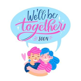 We zullen snel samen zijn