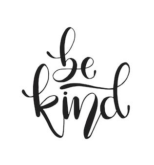 Wees aardig, met de hand belettering. motiverende citaat