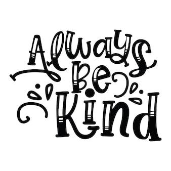 Wees altijd aardig