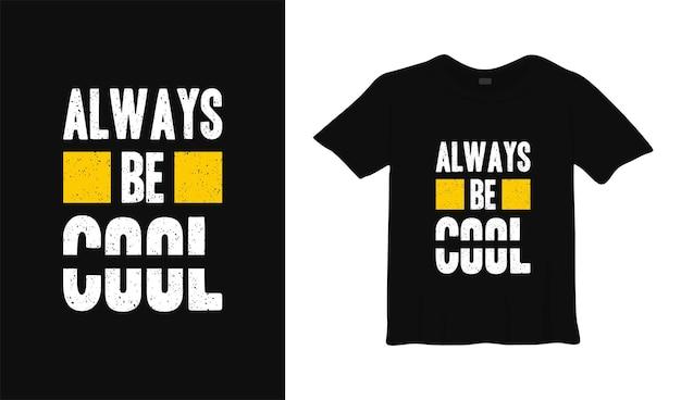 Wees altijd cool motiverend t-shirtontwerp