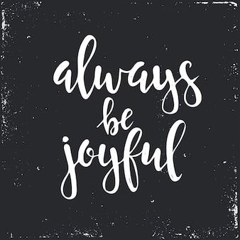 Wees altijd vrolijk. hand getrokken typografie poster.
