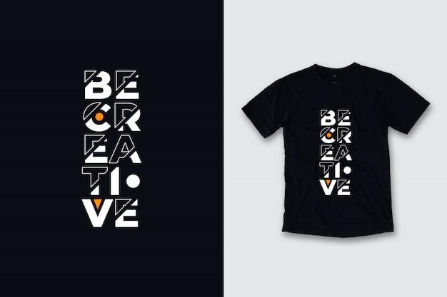 Wees creatief modern citaten t-shirtontwerp
