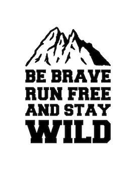 Wees dapper, ren vrij en blijf wild typografie