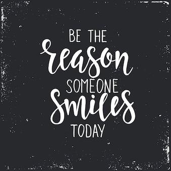 Wees de reden dat iemand vandaag glimlacht. hand getrokken typografie poster.