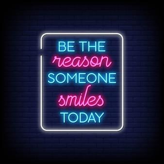 Wees de reden dat iemand vandaag glimlacht in neonreclames. moderne citaatinspiratie en motivatie in neonstijl