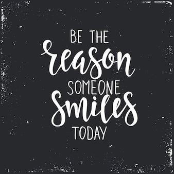 Wees de reden dat iemand vandaag glimlacht tekst in de hand getekend