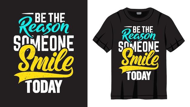 Wees de reden waarom iemand vandaag lacht, belettering van ontwerp voor t-shirt