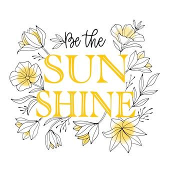 Wees de zonneschijn citaat bloemen belettering
