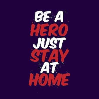 Wees een held, blijf gewoon thuis - coronavirus-typografie