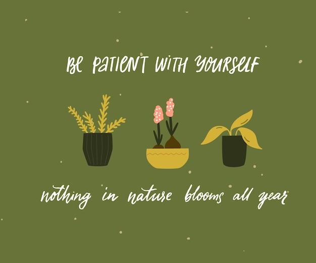 Wees geduldig met jezelf, niets in de natuur bloeit het hele jaar door inspirerende quote voor geestelijke gezondheid