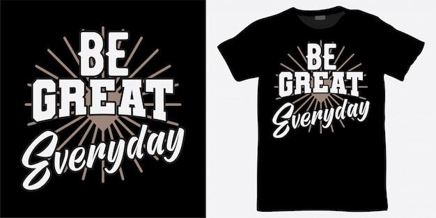 Wees geweldig alledaags belettering ontwerp voor t-shirt