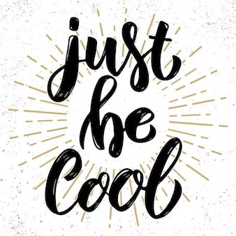 Wees gewoon cool. hand getrokken belettering zin.