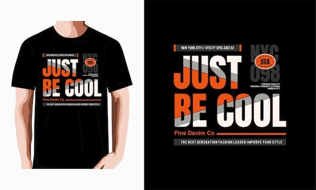 Wees gewoon cool typografie tshirt ontwerp