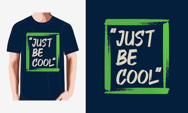 Wees gewoon coole typografie voor t-shirtontwerp premium vector