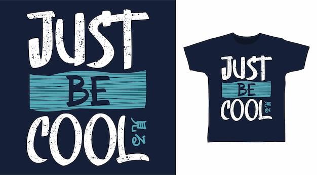 Wees gewoon coole typografische t-shirtontwerpen