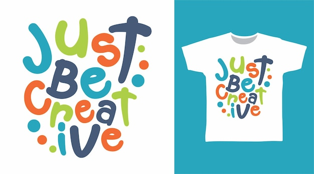 Wees gewoon creatief typografie tshirt ontwerp