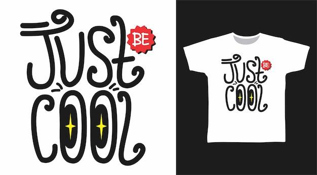 Wees gewoon een cool typografie-t-shirtontwerp